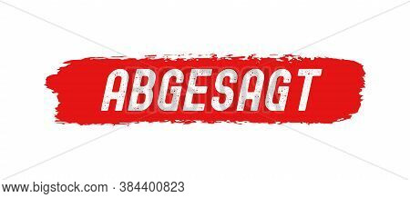 Hand Sketched Abgesagt Word As Banner In German. Translated Canceled. Drawn Commercial Lettering For