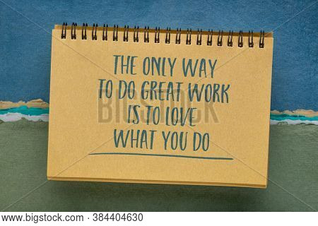 the only way to do great work is to love what you do - inspirational quote in a spiral sketchbook with against handmade pastel rag paper, business and lifestyle concept