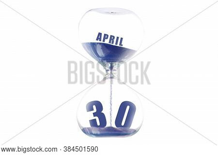 April 30th. Day 30 Of Month, Hour Glass And Calendar Concept. Sand Glass On White Background With Ca
