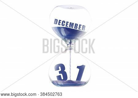 December 31st. Day 31of Month, Hour Glass And Calendar Concept. Sand Glass On White Background With