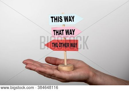 This Way, That Way And The Other Way Concept. Direction Sign