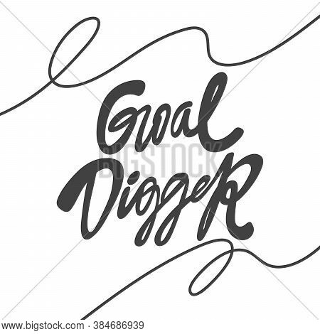 Goal Digger. Vector Hand Drawn Calligraphic Design Poster. Good For Wall Art, T Shirt Print Design,