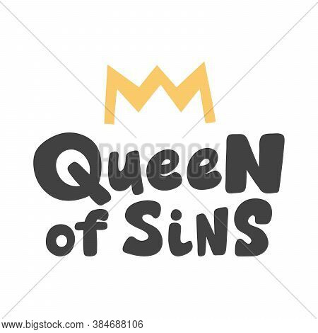 Queen Of Sins. Vector Hand Drawn Calligraphic Design Poster. Good For Wall Art, T Shirt Print Design