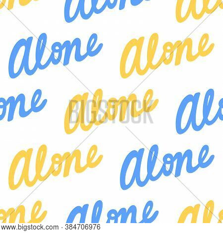 Alone. Trendy Lettering With Pop Art Seamless Text. Seamless Texture. Vintage Background Poster. Geo