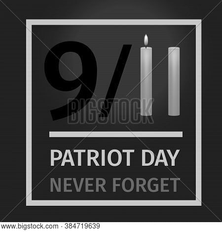 Usa Patriot Day. Never Forget September 11, 2001. , National Day Of Remembrance. Conceptual Illustra