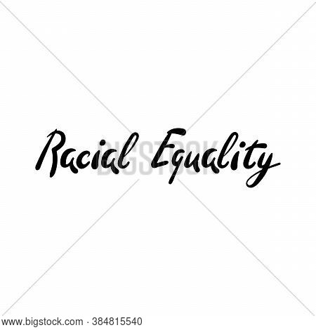 Racial Equality. Hand Lettering. Inscription Of Anti-racism, A Protest Against Racial Inequality, Eq