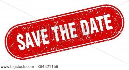 Save The Date Sign. Save The Date Grunge Red Stamp. Label