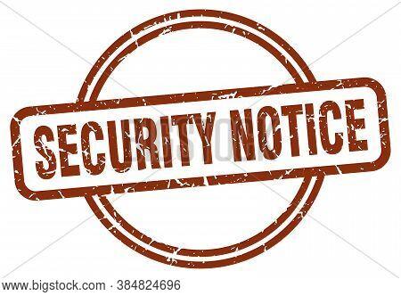 Security Notice Grunge Stamp. Security Notice Round Vintage Stamp