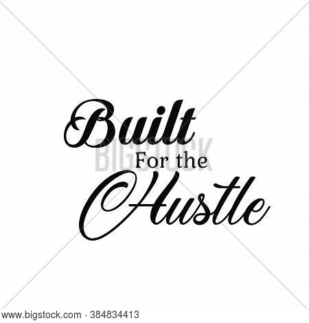 Built For The Hustle, Positive Vibes, Motivational Quote Of Life, Typography For Print Or Use As Pos
