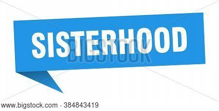 Sisterhood Speech Bubble. Sisterhood Ribbon Sign. Banner