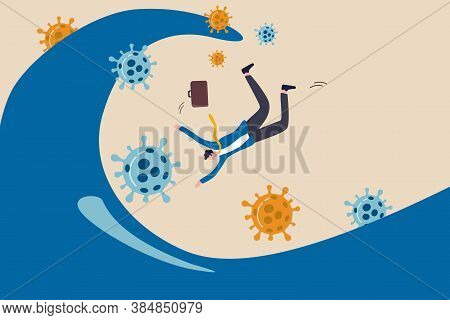 Coronavirus Pandemic Waves Hit Global Economics Causing Company And Business To Collapse And Bankrup