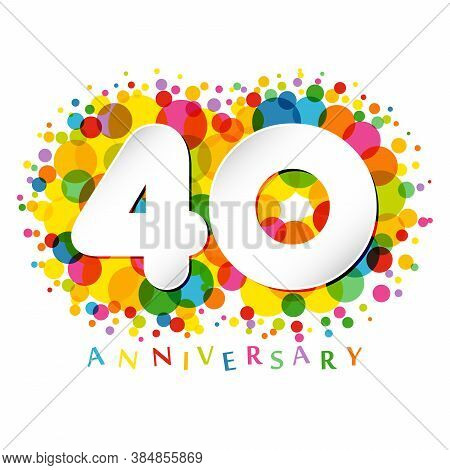 40 Th Anniversary Numbers. 40 Years Old Coloured Congrats. Cute Congratulation Concept. Isolated Abs