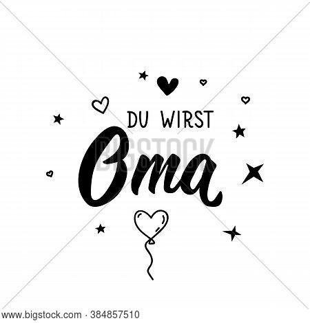 German Text: You Are Going To Be A Grandma. Lettering. Vector Illustration. Element For Flyers Banne