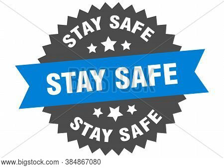 Stay Safe Round Isolated Ribbon Label. Stay Safe Sign