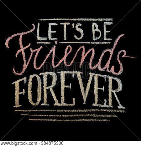 Hand Drawn Chalk Lettering, Let's Be Friends Forever, Illustration