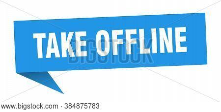 Take Offline Speech Bubble. Take Offline Ribbon Sign. Banner