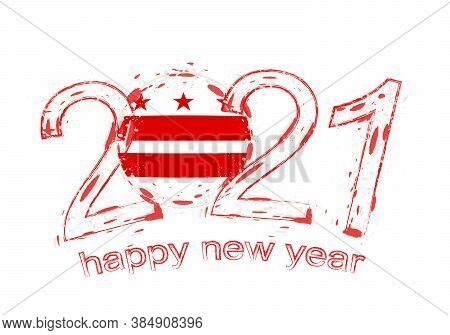 Happy New 2021 Year With Flag Of District Of Columbia. Holiday Grunge Vector Illustration.