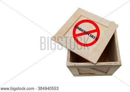 Wooden Shipping Crate. Wooden Box used to ship goods and products world wide. Isolated on white. Room for text. Shipping Crate with a NO CORONAVIRUS Logo. No Covid-19.