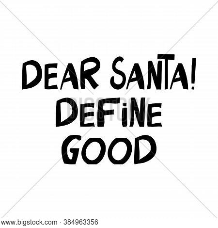 Dear Santa, Define Good. Cute Hand Drawn Lettering In Modern Scandinavian Style. Isolated On A White