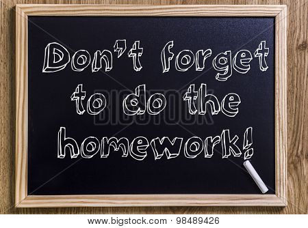 Don't Forget To Do The Homework!