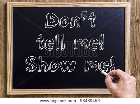 Don't Tell Me! Show Me!