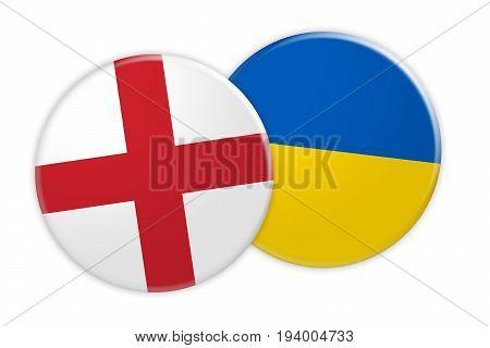 News Concept: England Flag Button On Ukraine Flag Button 3d illustration on white background