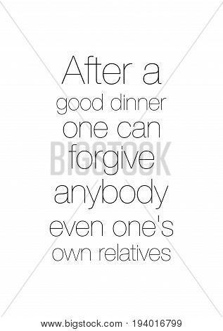 Vector hand drawn motivational and inspirational quote. Happy thanksgiving day. After a good dinner one can forgive anybody even one's own relatives.