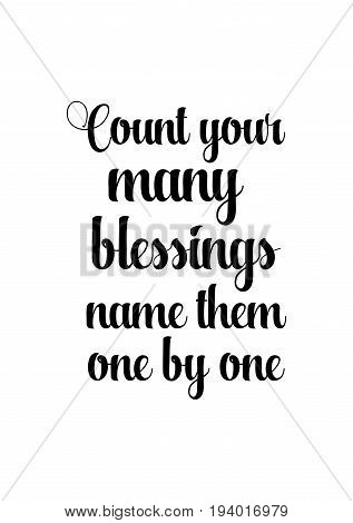 Vector hand drawn motivational and inspirational quote. Happy thanksgiving day. Count your many blessings name them one by one.