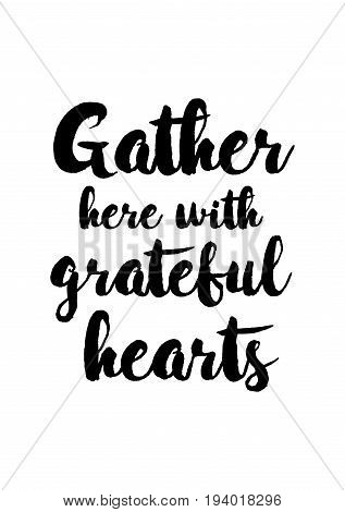 Vector hand drawn motivational and inspirational quote. Happy thanksgiving day. Gather here with grateful hearts.