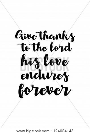 Vector hand drawn motivational and inspirational quote. Happy thanksgiving day. Give thanks to the lord his love endures forever.