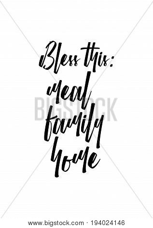 Vector hand drawn motivational and inspirational quote. Happy thanksgiving day. Bless this: meal, family, home