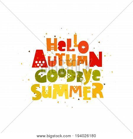 Hello Autumn. Goodbye Summer. Vector inscription on white background. Lettering.