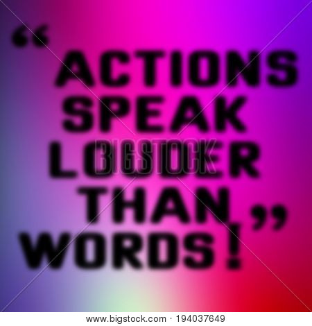 ACTIONS SPEAK LOUDER THAN WORDS blurred message on colorful background