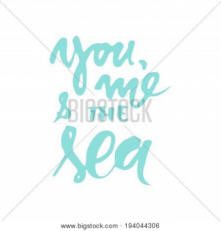 Sea quotes. Hand lettering illustration for your design. My home is the sea. Happiness is a sea. You, me and the sea
