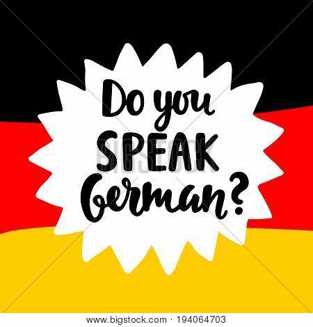 Do you speak German. Language school banner. Modern calligraphy. Speech bubble on national flag. Hand written lettering. Vector illustration