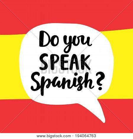 Do you speak Spanish. Language school banner. Modern calligraphy. Speech bubble on national flag. Hand written lettering. Vector illustration