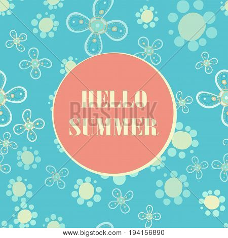 Summer Hello vector print. Seamless stylized flowers background fun quote.