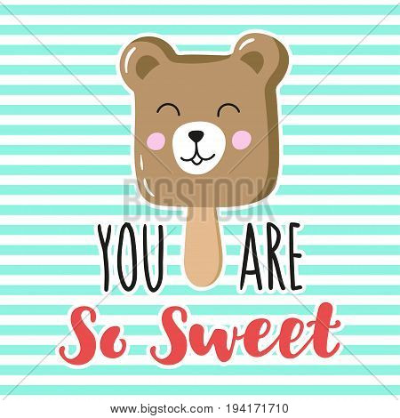 Charming ice cream teddy bear with hand written inscription You are so sweet. Vector design for greeting card, poster, print on t-shirt.