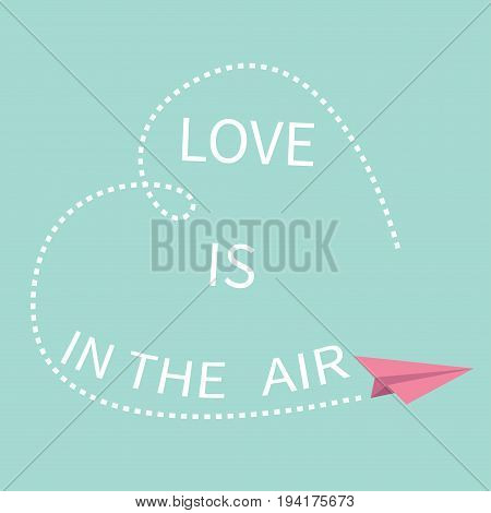 Flying origami paper plane. Love is in the air Lettering text. Dashed Heart line frame Happy Valentines day Greeting card Typographical blue sky background with quote Flat design Vector
