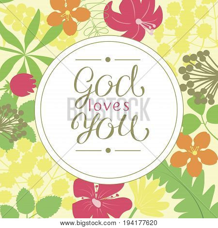 Hand lettering God loves you is made on a floral background. Christian poster. Card. Congratulations. Modern calligraphy