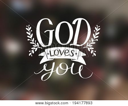 Hand lettering God loves you. Biblical background. Christian poster. Card. Modern calligraphy
