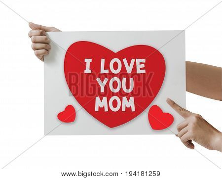 hand holding paper card with heart i love you mom on white background. File contains a clipping path.