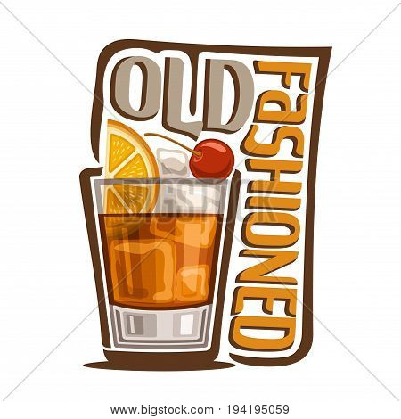 Vector illustration of alcohol Cocktail Old Fashioned: glass with whiskey and ice cubes with title - old fashioned, classic long drink on white background, club cocktail with orange and cherry garnish