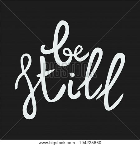 Be still Lettering phrase. Hand drawn motivation and inspiration quote. White letters on gray background. Artistic design element for poster banner t-shirt. Calligraphy print. Vector illustration.
