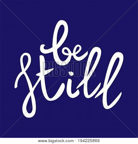 Be still Lettering phrase. Hand drawn motivation and inspiration quote. White letters on blue background. Artistic design element for poster banner t-shirt. Calligraphy print. Vector illustration.