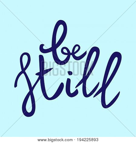 Be still Lettering phrase. Hand drawn motivation and inspiration quote. Letters on blue background. Artistic design element for poster banner t-shirt. Calligraphy print. Vector illustration.