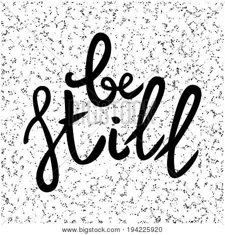 Be still Lettering phrase. Hand drawn motivation and inspiration quote. Black letters on textured background. Artistic design element for poster banner t-shirt. Calligraphy print.Vector illustration