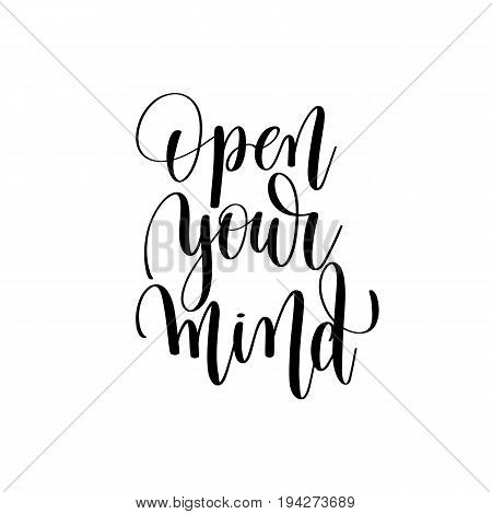 open your mind black and white positive quote, handwritten lettering inscription, calligraphy vector illustration