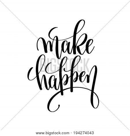 make happen black and white hand lettering motivational and inspirational positive quote, handwritten postcard or poster typography element, calligraphy vector illustration