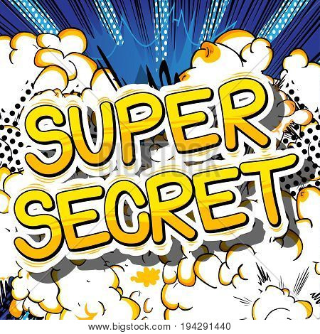 Super Secret - Comic book style phrase on abstract background.